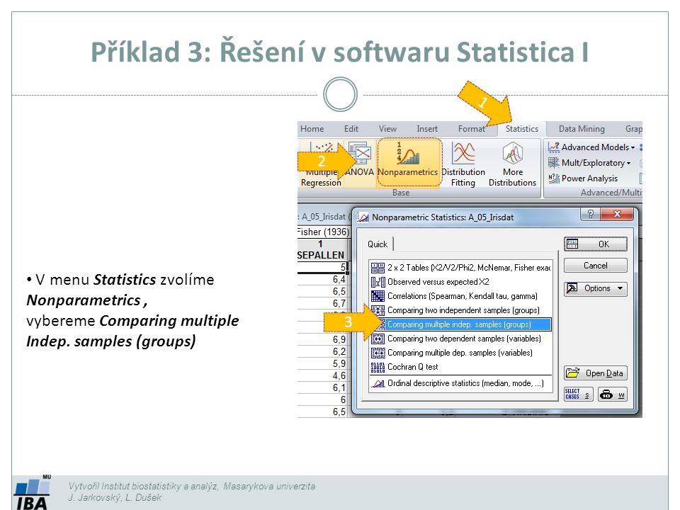 Příklad 3: Řešení v softwaru Statistica I Vytvořil Institut biostatistiky a analýz, Masarykova univerzita J. Jarkovský, L. Dušek 1 3 V menu Statistics