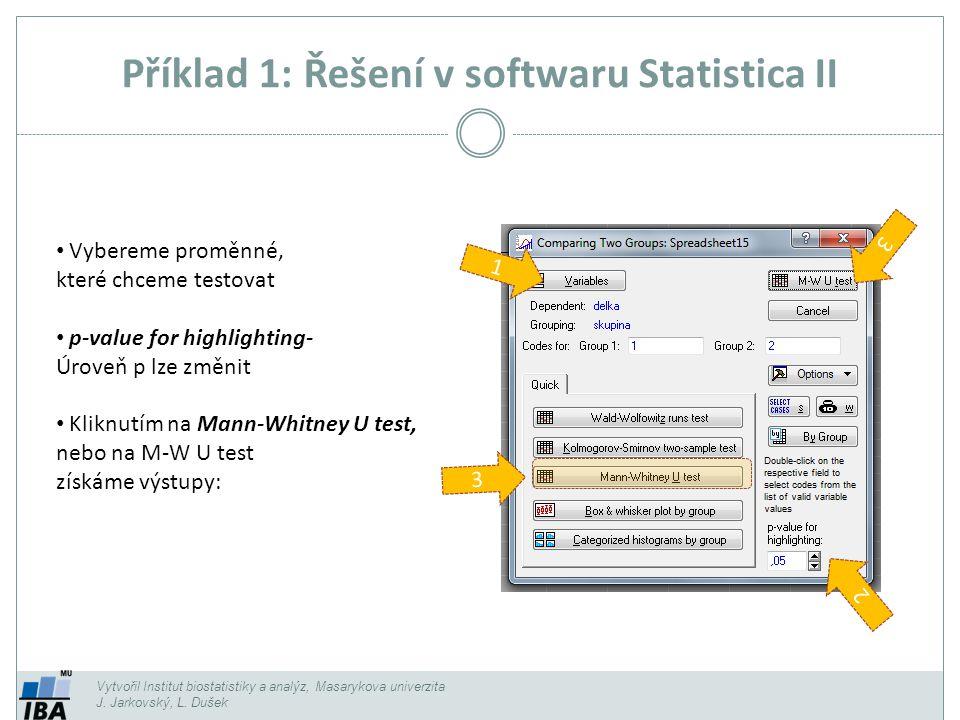 Příklad 3: Řešení v softwaru Statistica II Vytvořil Institut biostatistiky a analýz, Masarykova univerzita J.