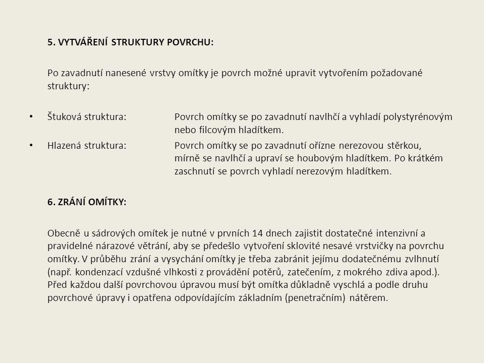 5. VYTVÁŘENÍ STRUKTURY POVRCHU: Po zavadnutí nanesené vrstvy omítky je povrch možné upravit vytvořením požadované struktury: Štuková struktura: Povrch