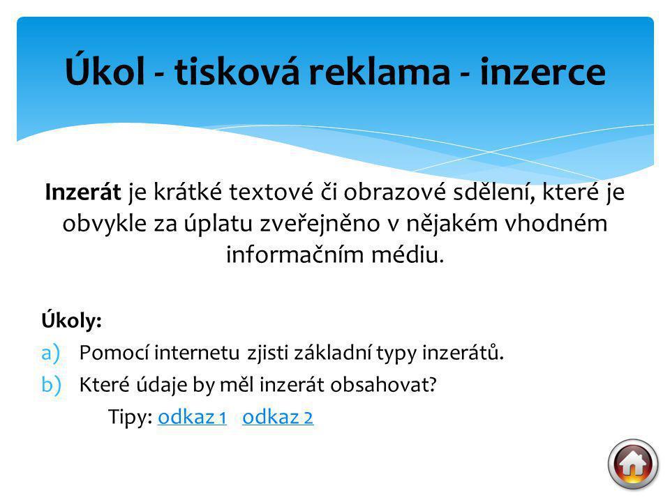 Inzerát je krátké textové či obrazové sdělení, které je obvykle za úplatu zveřejněno v nějakém vhodném informačním médiu. Úkoly: a)Pomocí internetu zj