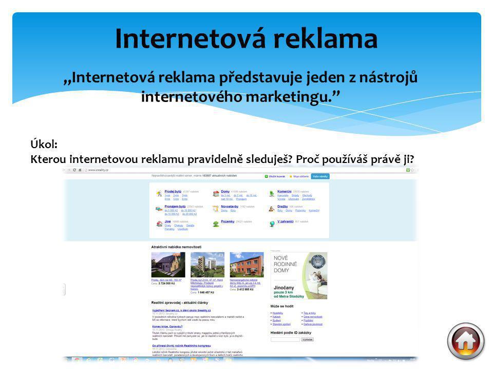 """""""Internetová reklama představuje jeden z nástrojů internetového marketingu."""" Internetová reklama Úkol: Kterou internetovou reklamu pravidelně sleduješ"""
