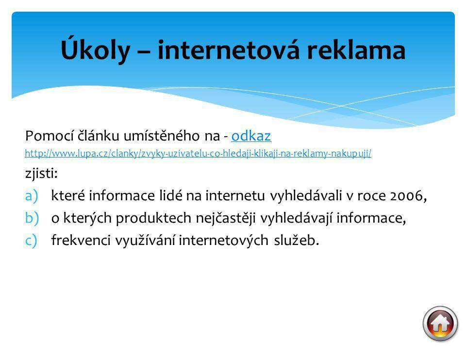Pomocí článku umístěného na - odkazodkaz http://www.lupa.cz/clanky/zvyky-uzivatelu-co-hledaji-klikaji-na-reklamy-nakupuji/ zjisti: a)které informace l