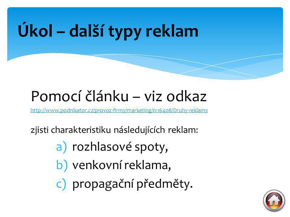 Pomocí článku – viz odkaz http://www.podnikator.cz/provoz-firmy/marketing/n:16408/Druhy-reklamy zjisti charakteristiku následujících reklam: a)rozhlas