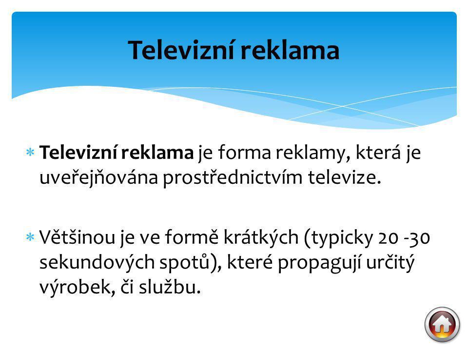  Televizní reklama je forma reklamy, která je uveřejňována prostřednictvím televize.  Většinou je ve formě krátkých (typicky 20 -30 sekundových spot