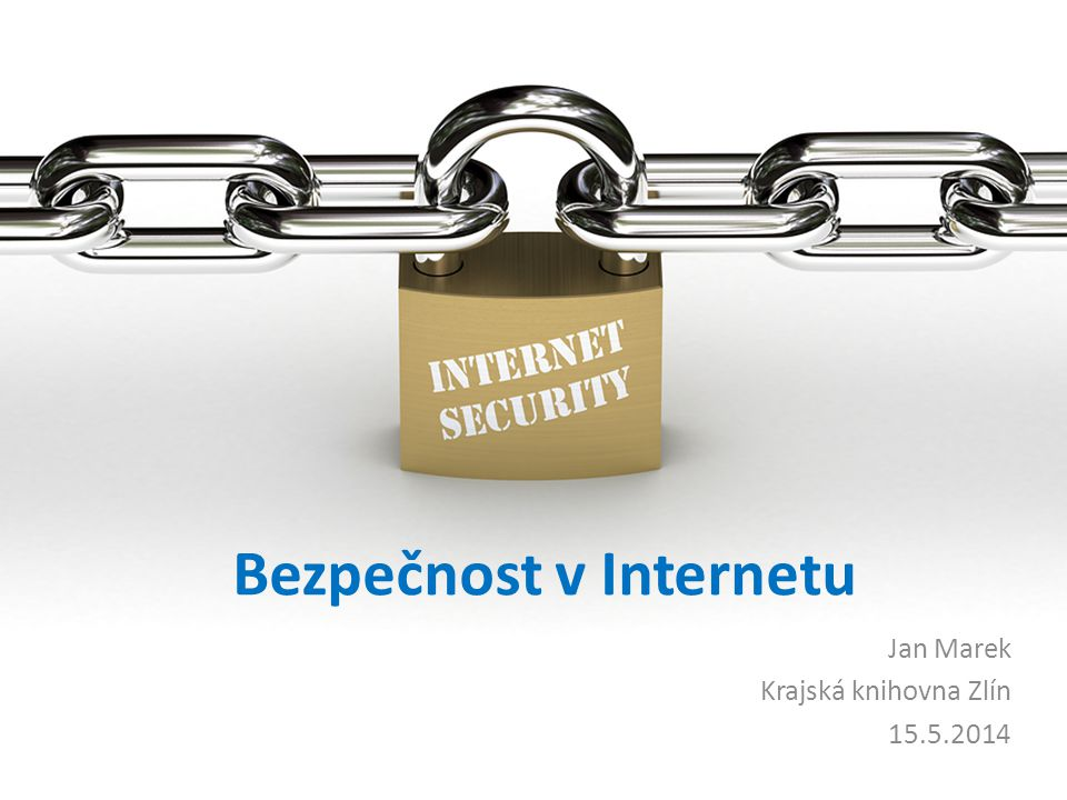 Bezpečnost v Internetu Jan Marek Krajská knihovna Zlín 15.5.2014