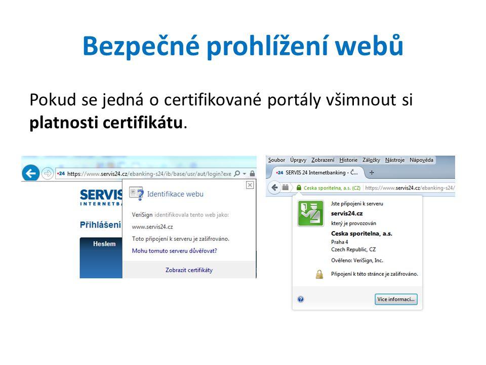 Bezpečné prohlížení webů Pokud se jedná o certifikované portály všimnout si platnosti certifikátu.
