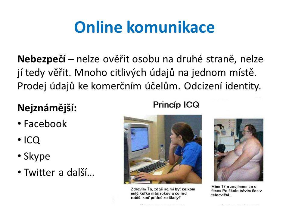 Online komunikace Nebezpečí – nelze ověřit osobu na druhé straně, nelze jí tedy věřit.