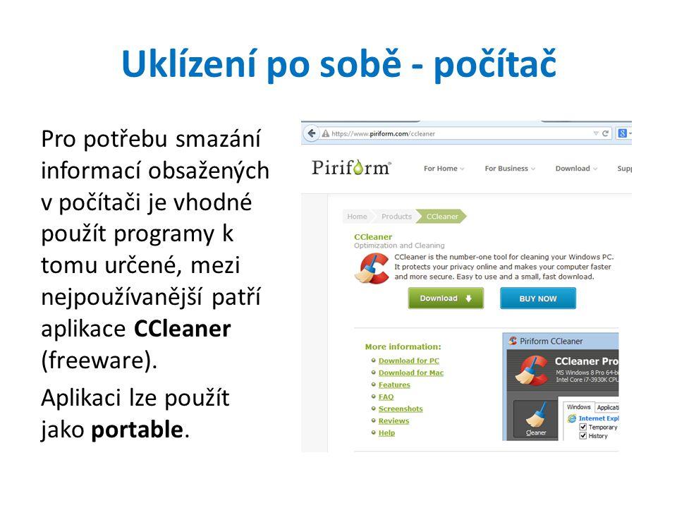 Uklízení po sobě - počítač Pro potřebu smazání informací obsažených v počítači je vhodné použít programy k tomu určené, mezi nejpoužívanější patří aplikace CCleaner (freeware).