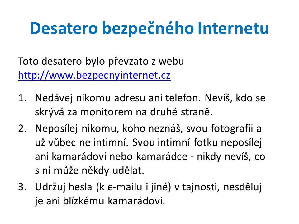 Desatero bezpečného Internetu Toto desatero bylo převzato z webu http://www.bezpecnyinternet.cz http://www.bezpecnyinternet.cz 1.Nedávej nikomu adresu ani telefon.