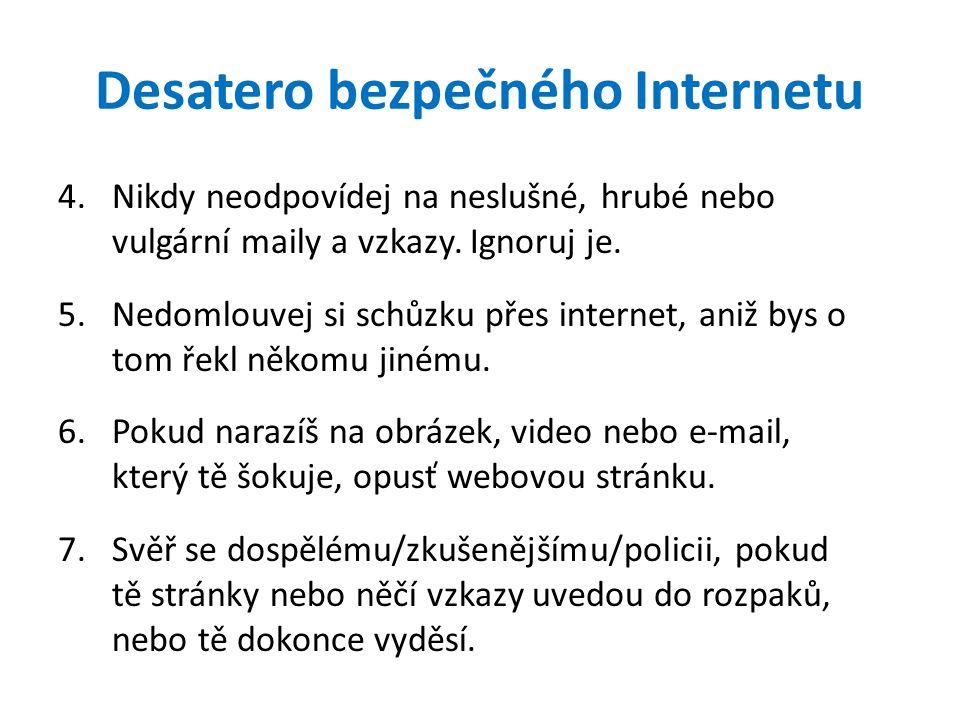 Desatero bezpečného Internetu 4.Nikdy neodpovídej na neslušné, hrubé nebo vulgární maily a vzkazy.