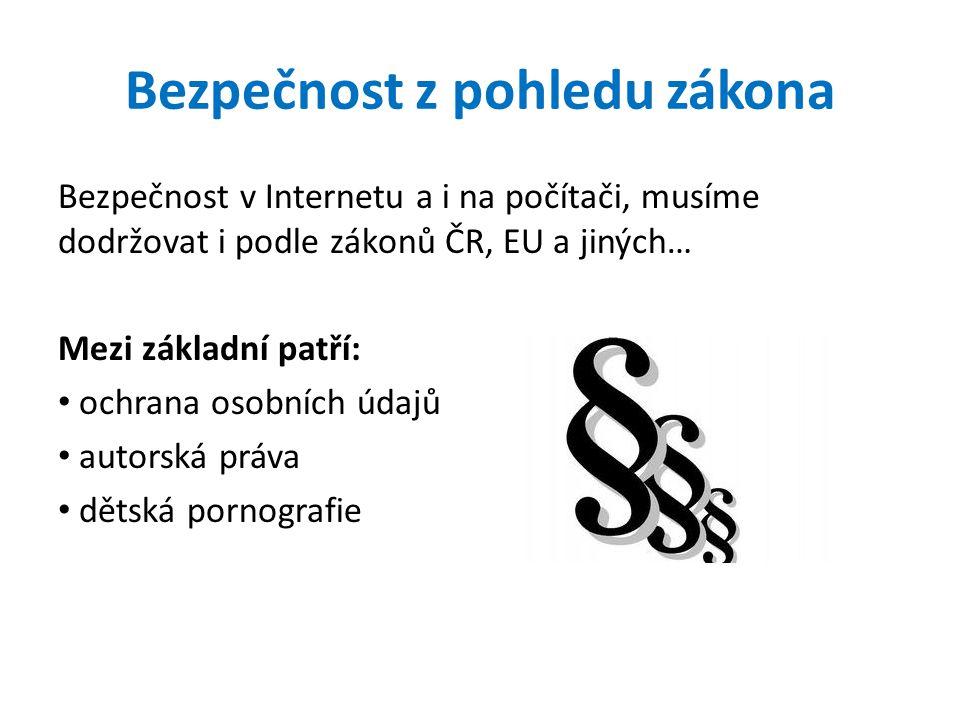 Bezpečnost z pohledu zákona Bezpečnost v Internetu a i na počítači, musíme dodržovat i podle zákonů ČR, EU a jiných… Mezi základní patří: ochrana osobních údajů autorská práva dětská pornografie