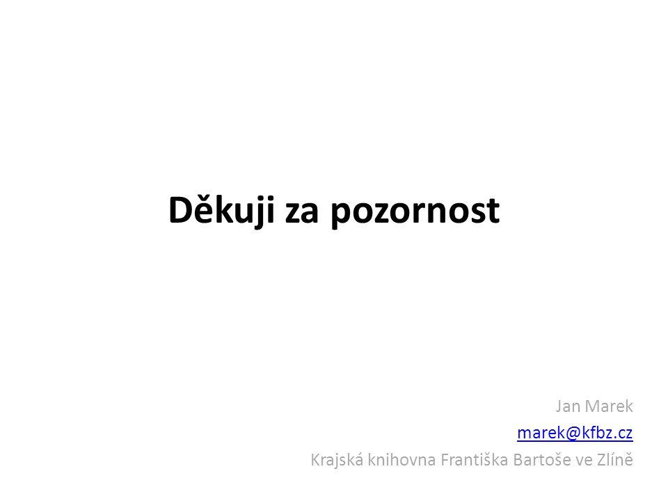 Děkuji za pozornost Jan Marek marek@kfbz.cz Krajská knihovna Františka Bartoše ve Zlíně