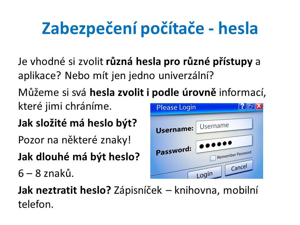 Zabezpečení počítače - hesla Je vhodné si zvolit různá hesla pro různé přístupy a aplikace.