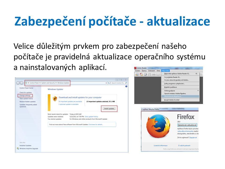 Zabezpečení počítače - aktualizace Velice důležitým prvkem pro zabezpečení našeho počítače je pravidelná aktualizace operačního systému a nainstalovaných aplikací.