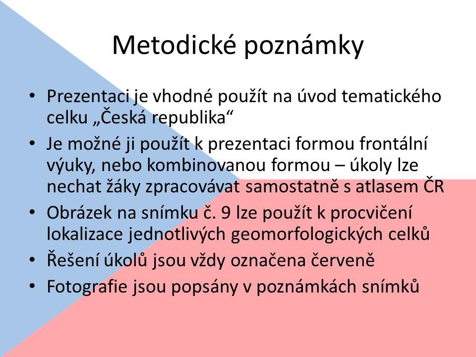 """Metodické poznámky Prezentaci je vhodné použít na úvod tematického celku """"Česká republika"""" Je možné ji použít k prezentaci formou frontální výuky, neb"""