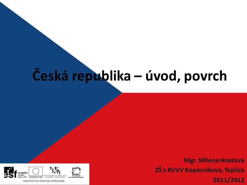 Česká republika – úvod, povrch Mgr. Milena Hradová ZŠ s RVVV Koperníkova, Teplice 2011/2012