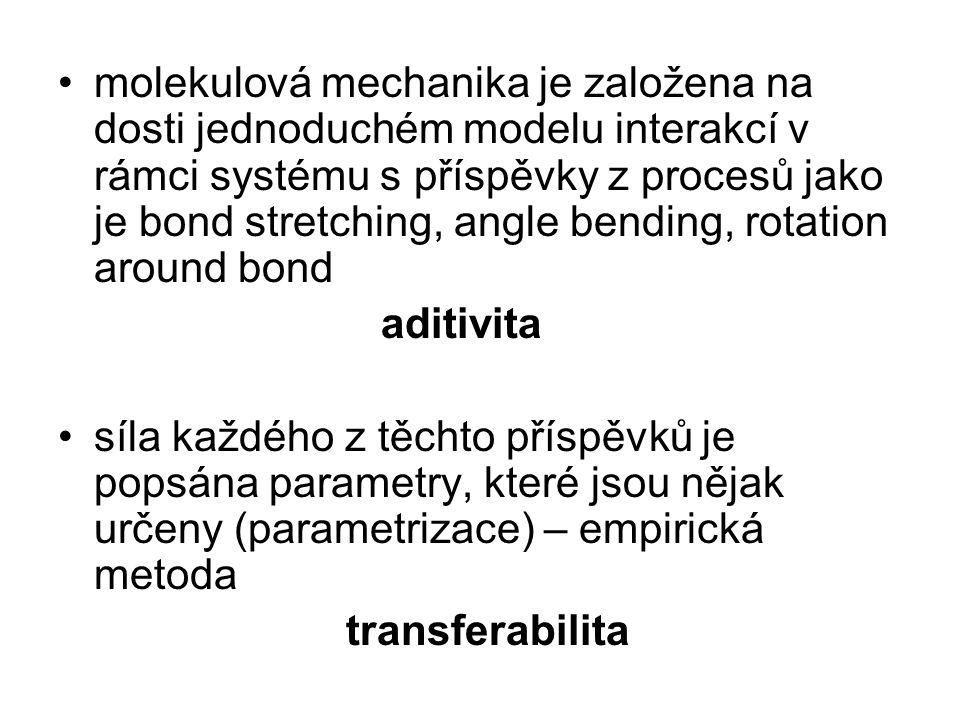 molekulová mechanika je založena na dosti jednoduchém modelu interakcí v rámci systému s příspěvky z procesů jako je bond stretching, angle bending, rotation around bond aditivita síla každého z těchto příspěvků je popsána parametry, které jsou nějak určeny (parametrizace) – empirická metoda transferabilita