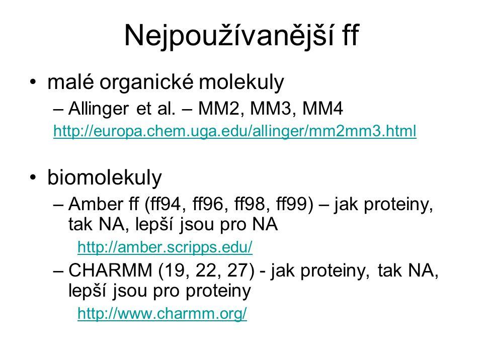 Nejpoužívanější ff malé organické molekuly –Allinger et al. – MM2, MM3, MM4 http://europa.chem.uga.edu/allinger/mm2mm3.html biomolekuly –Amber ff (ff9