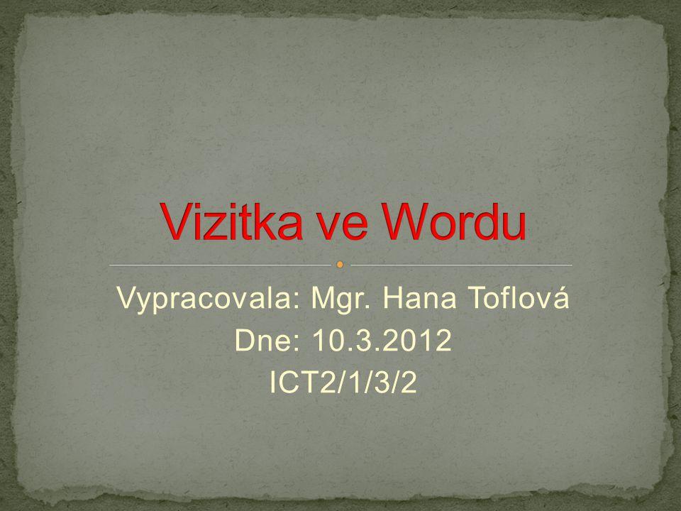 Vypracovala: Mgr. Hana Toflová Dne: 10.3.2012 ICT2/1/3/2