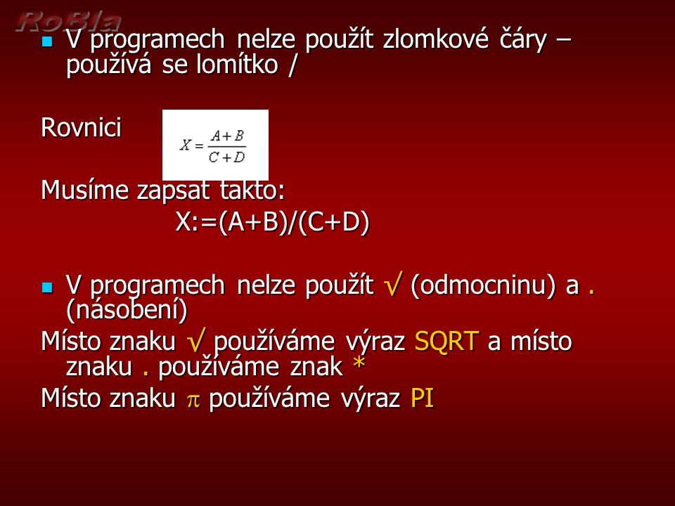 V programech nelze použít zlomkové čáry – používá se lomítko / V programech nelze použít zlomkové čáry – používá se lomítko /Rovnici Musíme zapsat tak