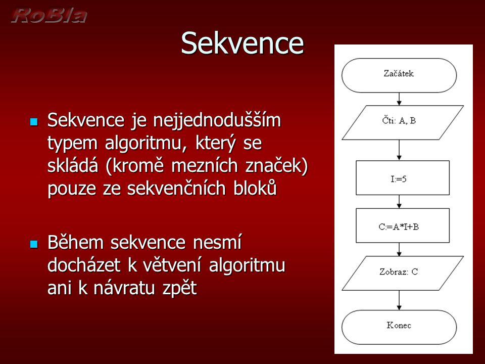 Sekvence Sekvence je nejjednodušším typem algoritmu, který se skládá (kromě mezních značek) pouze ze sekvenčních bloků Sekvence je nejjednodušším type