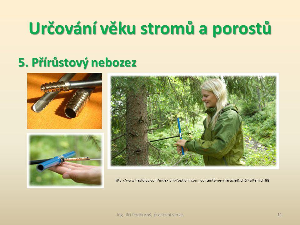 Určování věku stromů a porostů 5. Přírůstový nebozez je to dutý vrták, používá se u ověřování věku porostů (pokud nelze použít jiná metoda), pro odběr