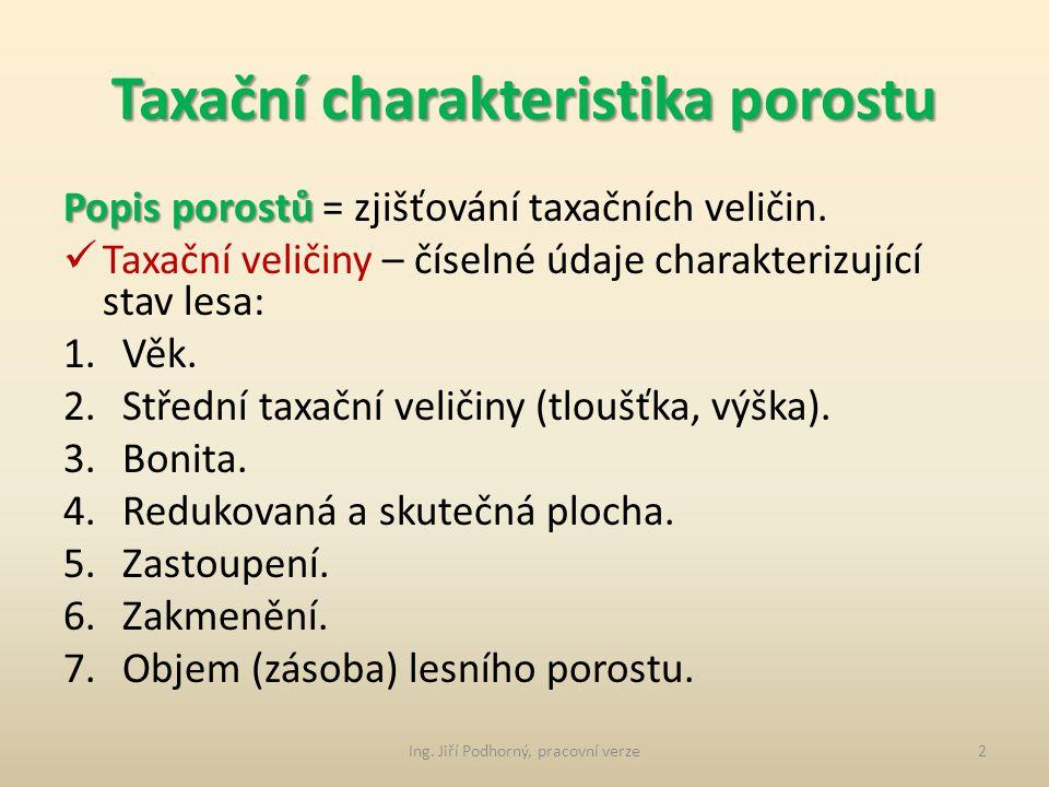 Taxační charakteristika porostu Popis porostů Popis porostů = zjišťování taxačních veličin.