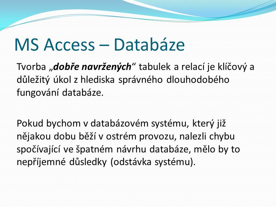 """MS Access – Databáze Tvorba """"dobře navržených"""" tabulek a relací je klíčový a důležitý úkol z hlediska správného dlouhodobého fungování databáze. Pokud"""