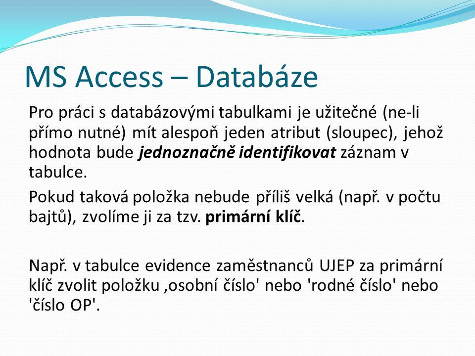 MS Access – Databáze Pro práci s databázovými tabulkami je užitečné (ne-li přímo nutné) mít alespoň jeden atribut (sloupec), jehož hodnota bude jednoz