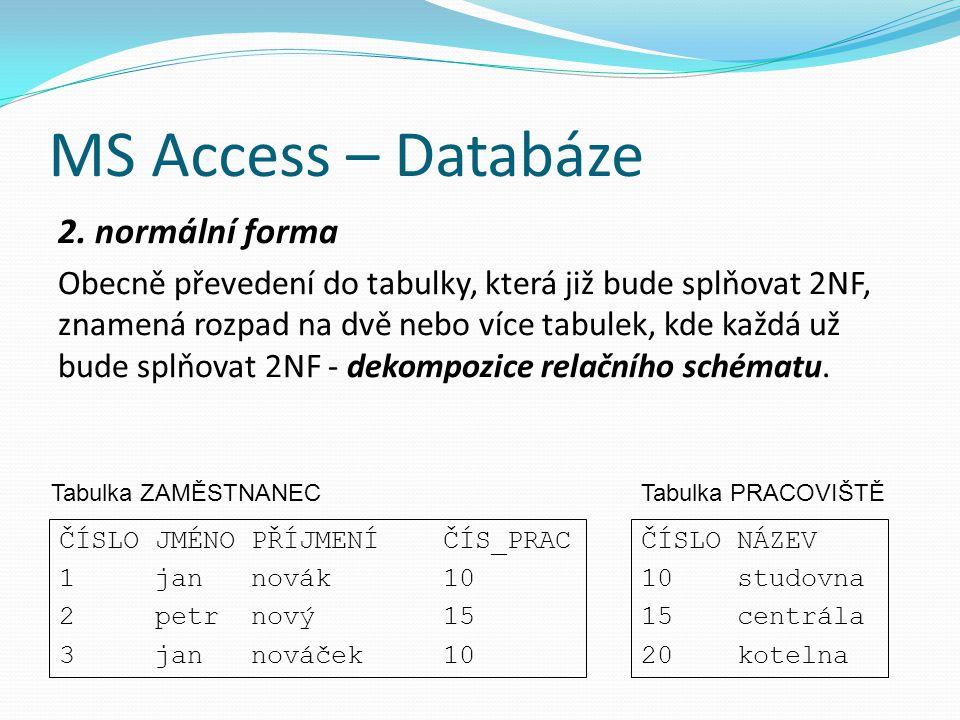 MS Access – Databáze 2. normální forma Obecně převedení do tabulky, která již bude splňovat 2NF, znamená rozpad na dvě nebo více tabulek, kde každá už
