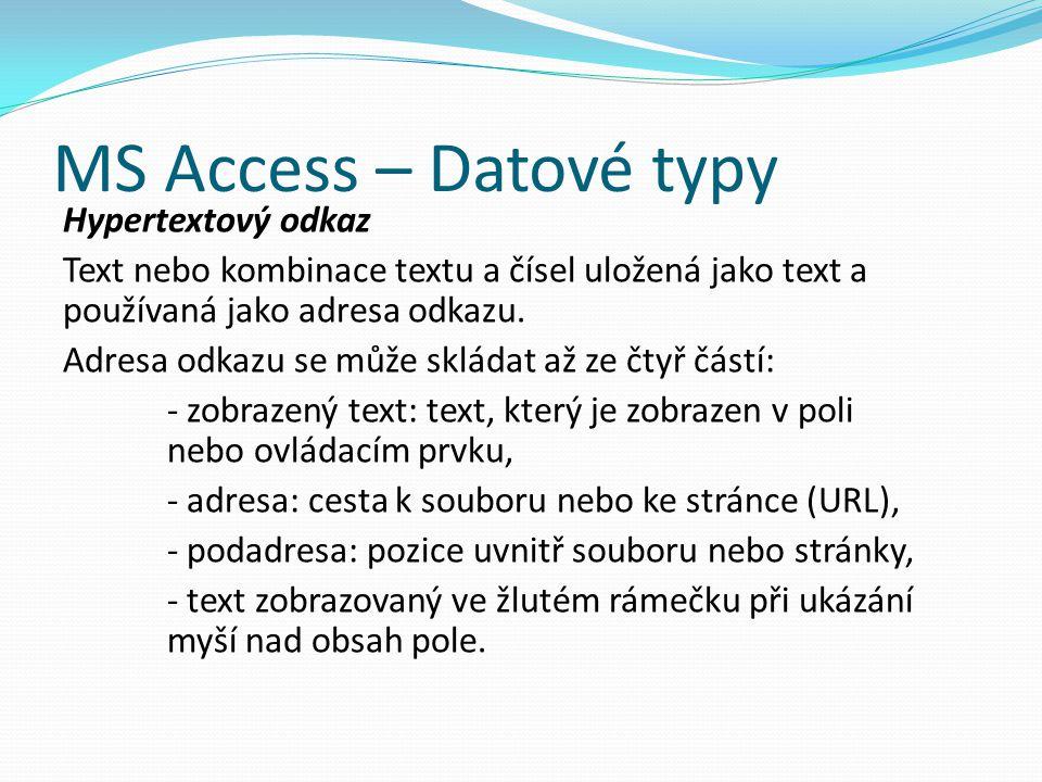 MS Access – Datové typy Hypertextový odkaz Text nebo kombinace textu a čísel uložená jako text a používaná jako adresa odkazu. Adresa odkazu se může s