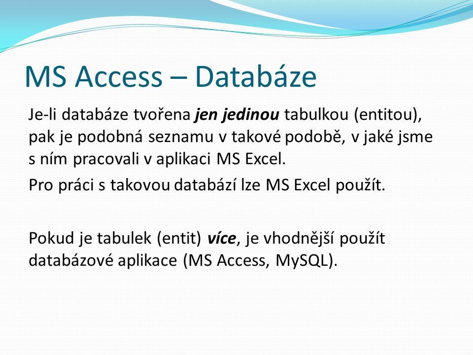 MS Access – Databáze Je-li databáze tvořena jen jedinou tabulkou (entitou), pak je podobná seznamu v takové podobě, v jaké jsme s ním pracovali v apli
