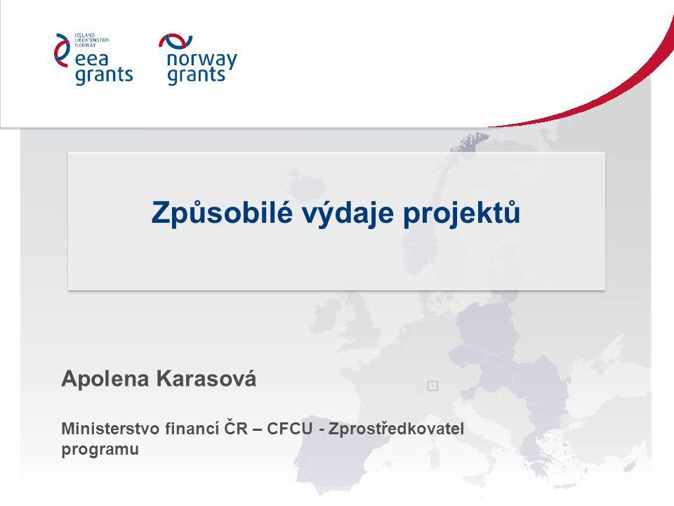 Apolena Karasová Ministerstvo financí ČR – CFCU - Zprostředkovatel programu Způsobilé výdaje projektů