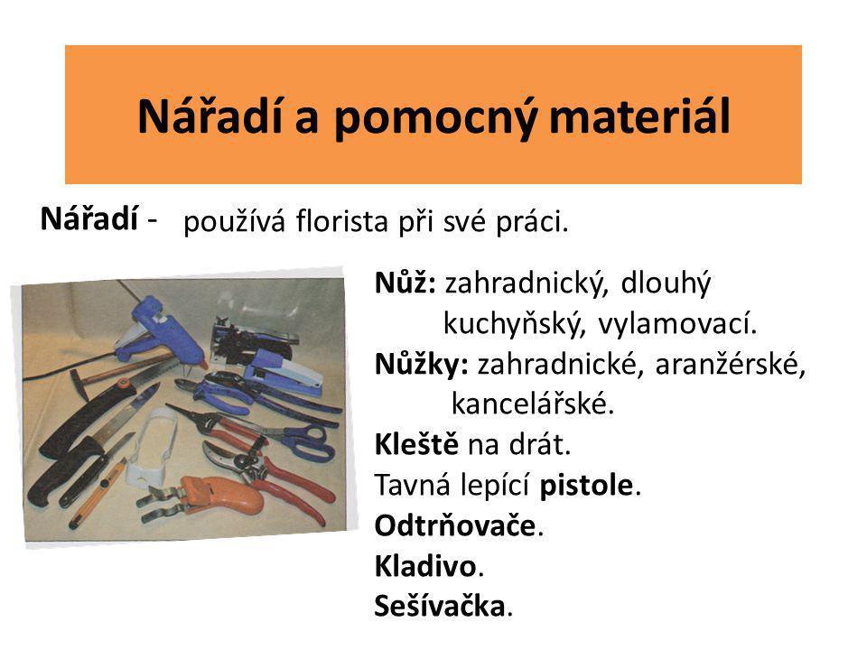 Nářadí a pomocný materiál Nářadí - používá florista při své práci. Nůž: zahradnický, dlouhý kuchyňský, vylamovací. Nůžky: zahradnické, aranžérské, kan