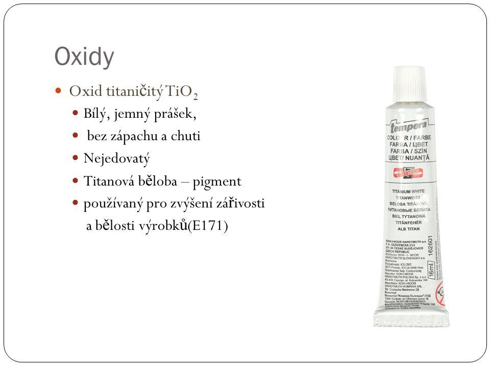 Oxid titani č itý TiO 2 Bílý, jemný prášek, bez zápachu a chuti Nejedovatý Titanová b ě loba – pigment používaný pro zvýšení zá ř ivosti a b ě losti výrobk ů (E171)