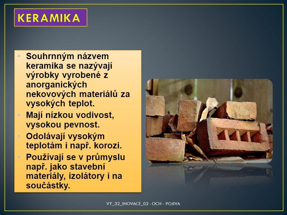 Souhrnným názvem keramika se nazývají výrobky vyrobené z anorganických nekovových materiálů za vysokých teplot. Mají nízkou vodivost, vysokou pevnost.