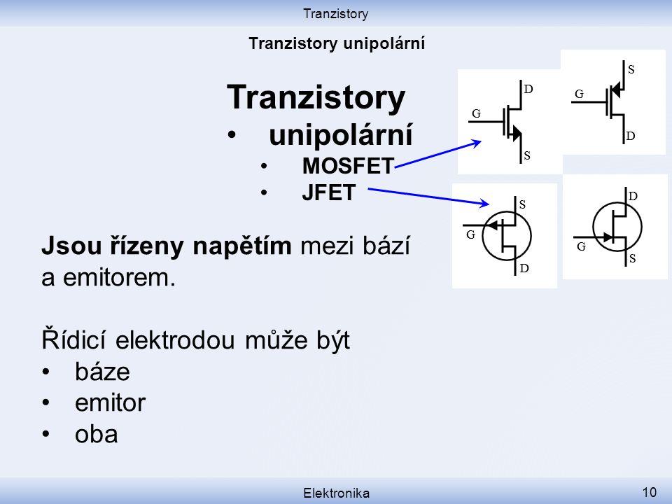 Tranzistory Elektronika 10 Tranzistory unipolární MOSFET JFET Jsou řízeny napětím mezi bází a emitorem. Řídicí elektrodou může být báze emitor oba