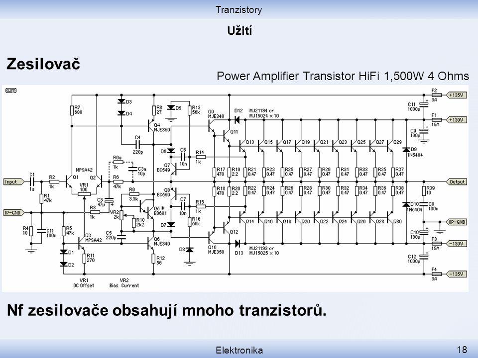 Tranzistory Elektronika 18 Zesilovač Nf zesilovače obsahují mnoho tranzistorů. Power Amplifier Transistor HiFi 1,500W 4 Ohms