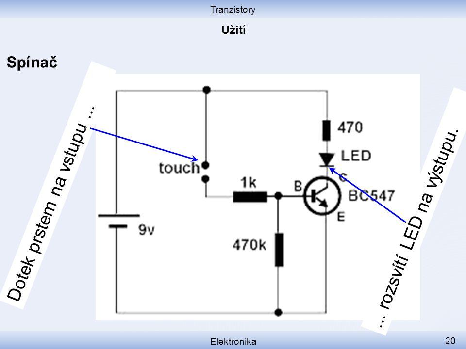 Tranzistory Elektronika 20 Spínač Dotek prstem na vstupu...... rozsvítí LED na výstupu.