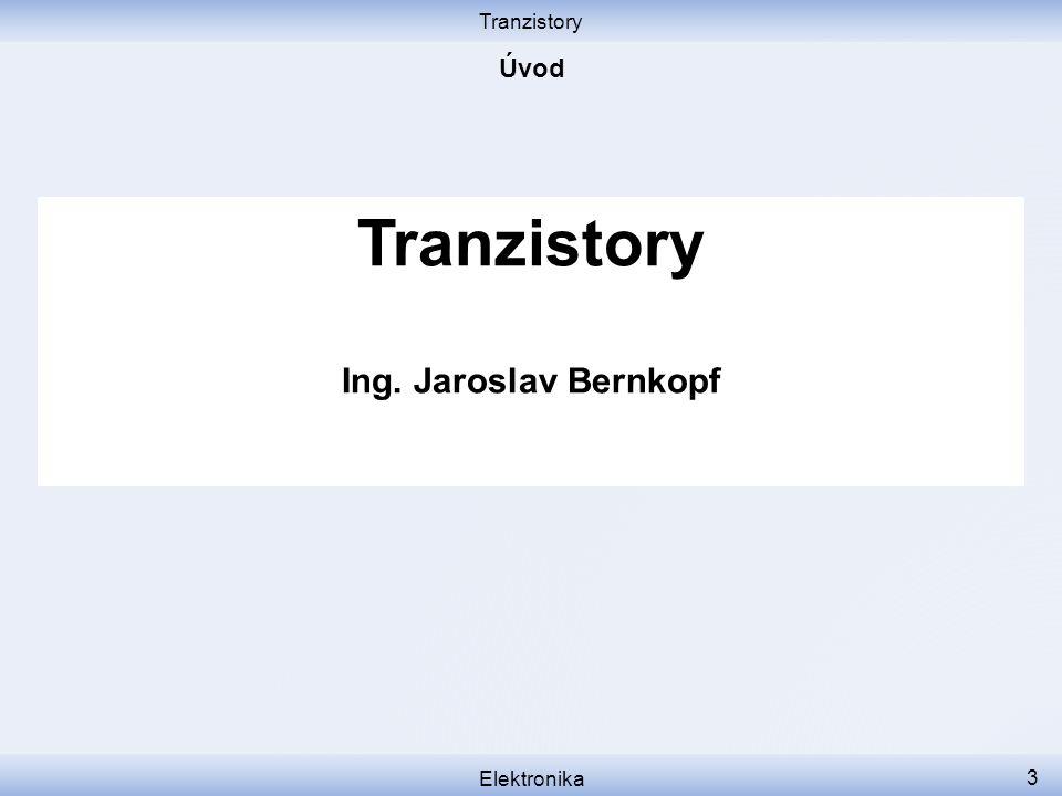 Tranzistory Elektronika 3 Tranzistory Ing. Jaroslav Bernkopf