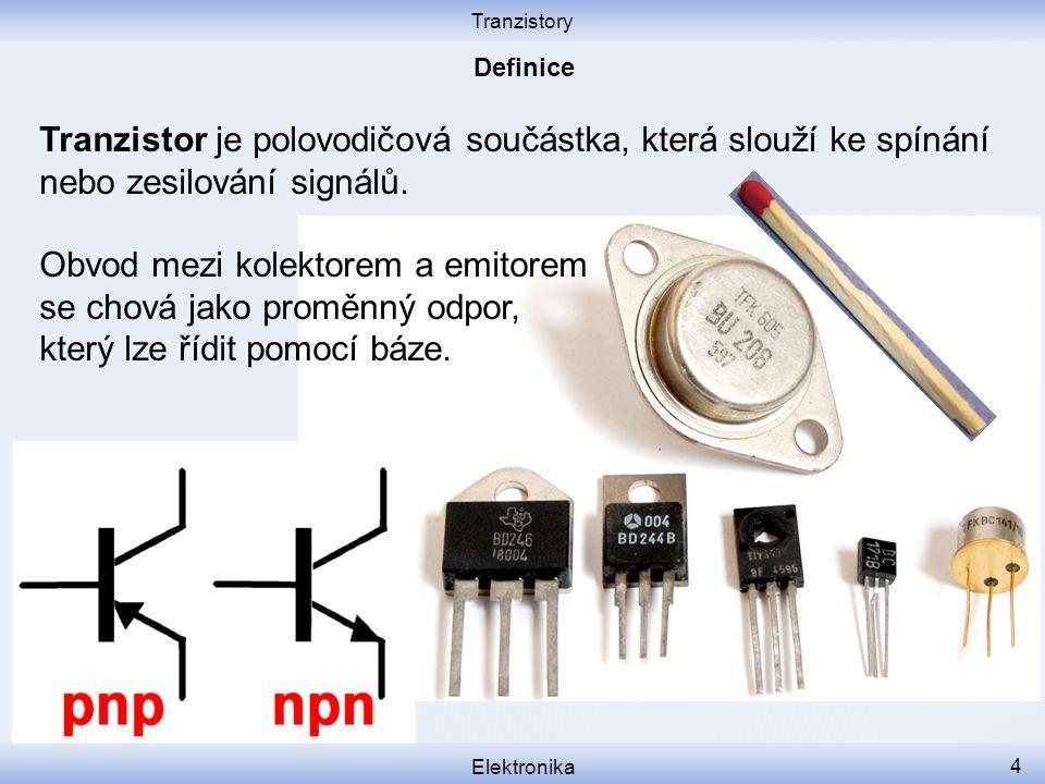 Tranzistory Elektronika 4 Tranzistor je polovodičová součástka, která slouží ke spínání nebo zesilování signálů. Obvod mezi kolektorem a emitorem se c
