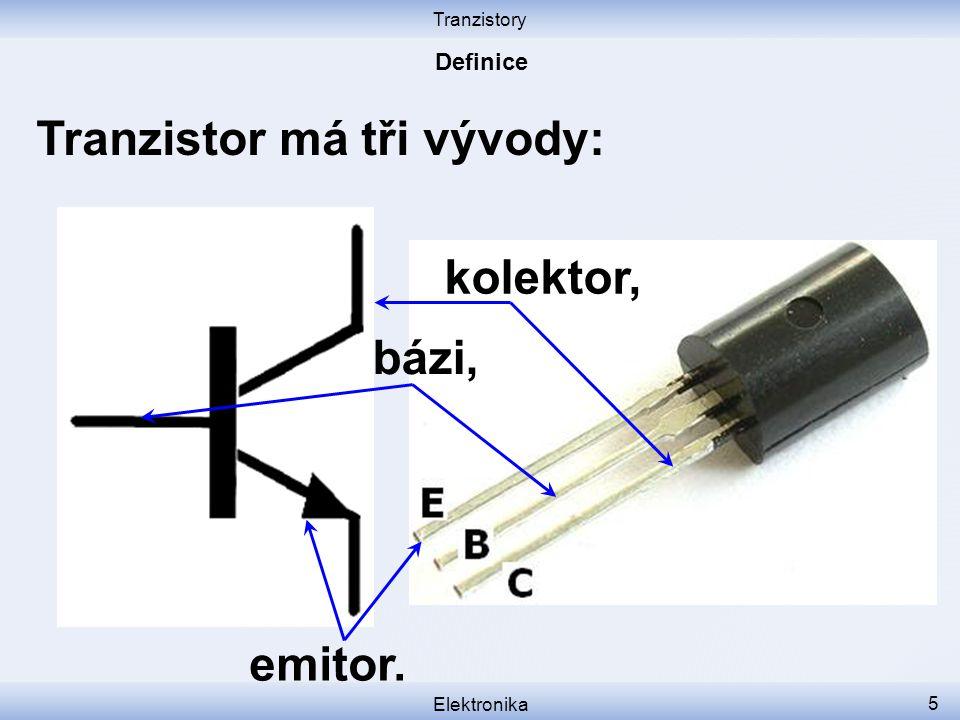Tranzistory Elektronika 5 Tranzistor má tři vývody: kolektor, emitor. bázi,