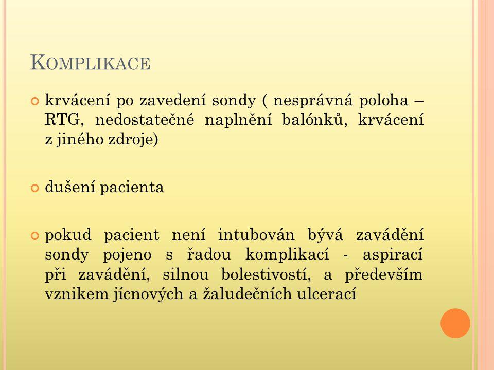 K OMPLIKACE krvácení po zavedení sondy ( nesprávná poloha – RTG, nedostatečné naplnění balónků, krvácení z jiného zdroje) dušení pacienta pokud pacien