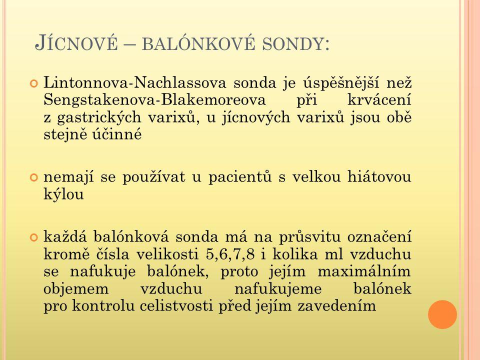 J ÍCNOVÉ – BALÓNKOVÉ SONDY : Lintonnova-Nachlassova sonda je úspěšnější než Sengstakenova-Blakemoreova při krvácení z gastrických varixů, u jícnových
