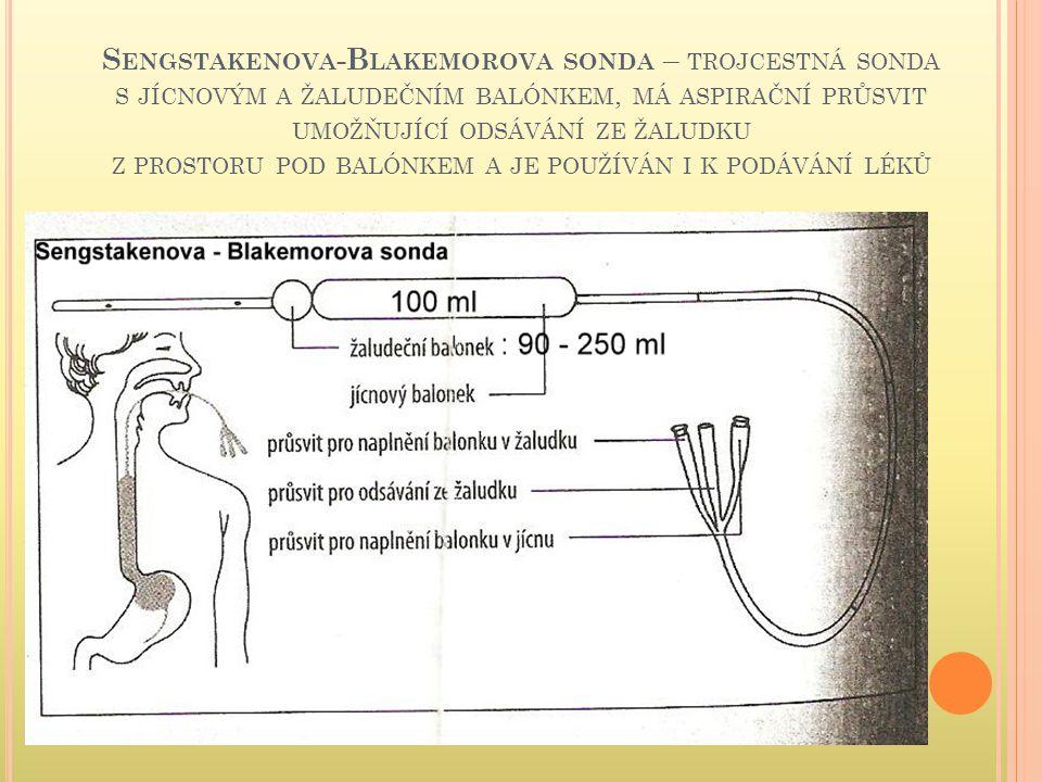 P ŘÍPRAVA POMŮCEK manometr Magillovi kleště nůžky ortopedická trakce o váze 250-500 g stříkačka 50 ml nebo Janetova stříkačka fixační lepení chlazený roztok F 1/1 na proplach nebo naplnění jícnového balónku, zde záleží na zvážení lékaře odsávačka fonendoskop gastrofibroskop (Laryngoskop) zmražená sonda dle ordinace lékaře č.