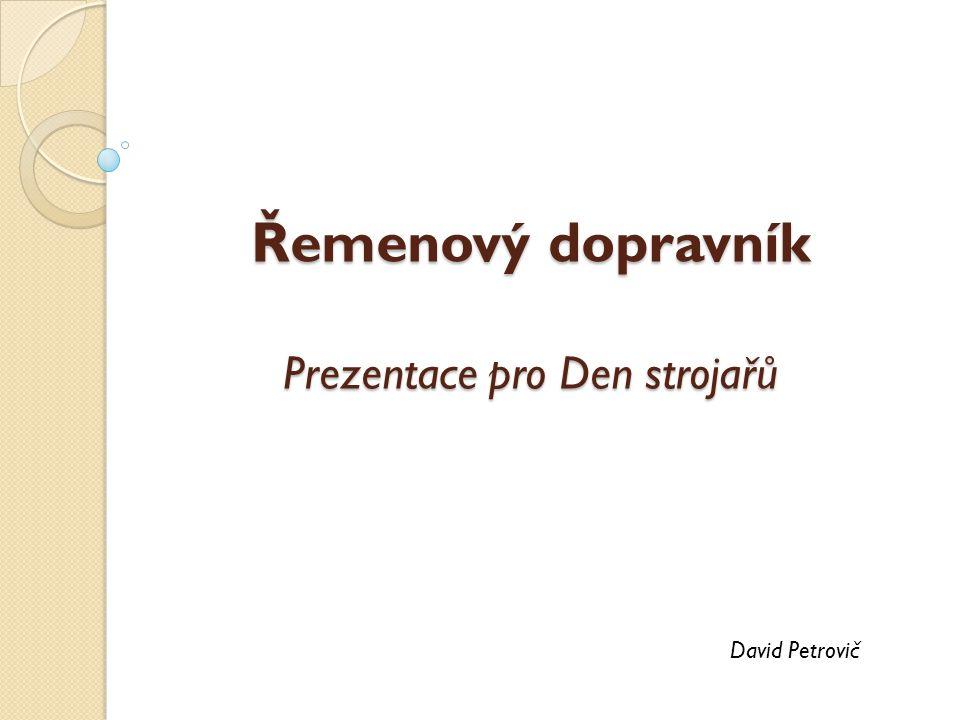 Řemenový dopravník Prezentace pro Den strojařů David Petrovič