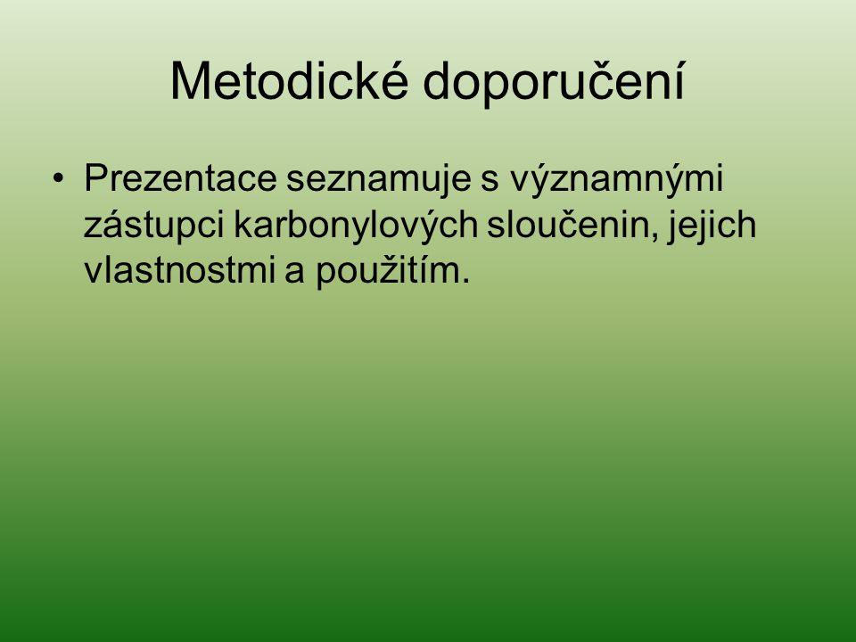Metodické doporučení Prezentace seznamuje s významnými zástupci karbonylových sloučenin, jejich vlastnostmi a použitím.