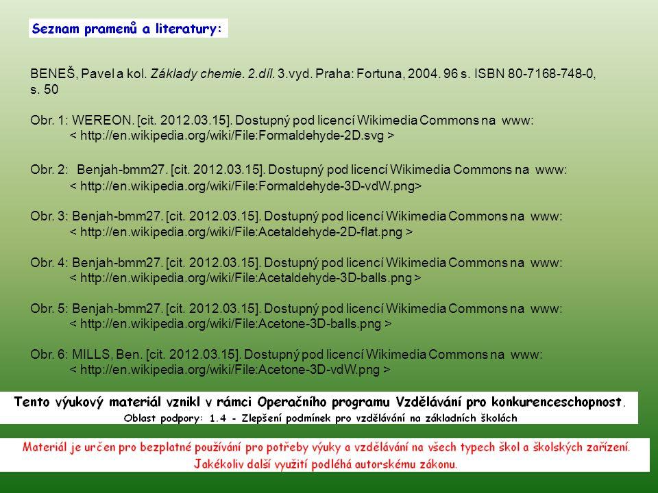BENEŠ, Pavel a kol. Základy chemie. 2.díl. 3.vyd. Praha: Fortuna, 2004. 96 s. ISBN 80-7168-748-0, s. 50 Obr. 1: WEREON. [cit. 2012.03.15]. Dostupný po