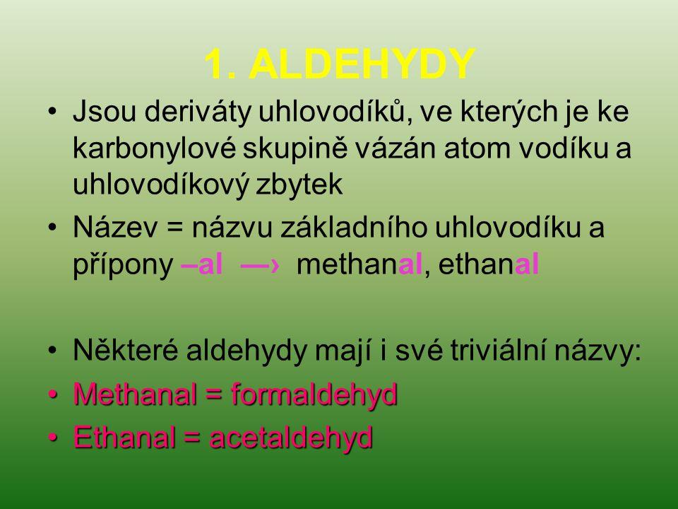 1. ALDEHYDY Jsou deriváty uhlovodíků, ve kterých je ke karbonylové skupině vázán atom vodíku a uhlovodíkový zbytek Název = názvu základního uhlovodíku