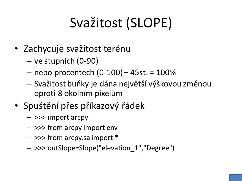 Svažitost (SLOPE) Zachycuje svažitost terénu – ve stupních (0-90) – nebo procentech (0-100) – 45st.